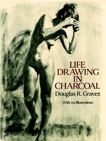 Life Drawing in Charcoal, Douglas R.Graves