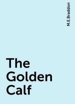The Golden Calf, M.E.Braddon