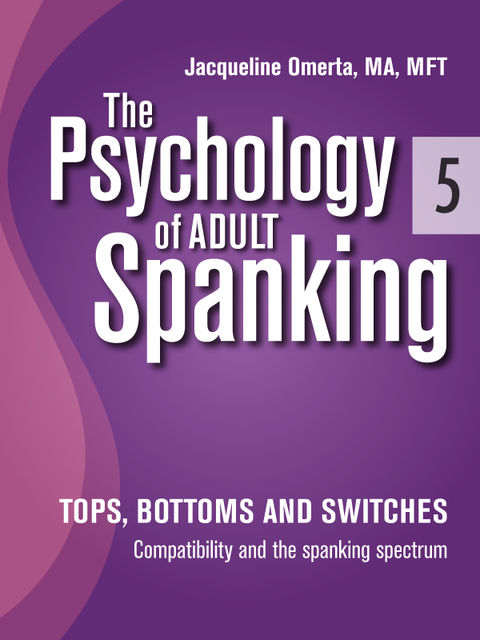 The Psychology of Adult Spanking, Vol. 5, Tops, Bottoms and Switches, Jacqueline Omerta