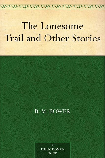 The Lonesome Trail and Other Stories, B.M.Bower