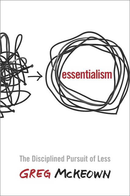 Essentialism: The Disciplined Pursuit of Less, Mckeown Greg