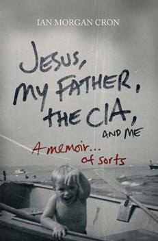 Jesus, My Father, The CIA, and Me, Ian Morgan Cron