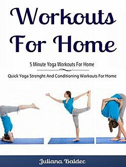 Workouts For Home: 5 Minute Yoga Workouts For Home, Juliana Baldec