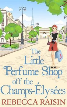 The Little Perfume Shop Off The Champs-Élysées, Rebecca Raisin