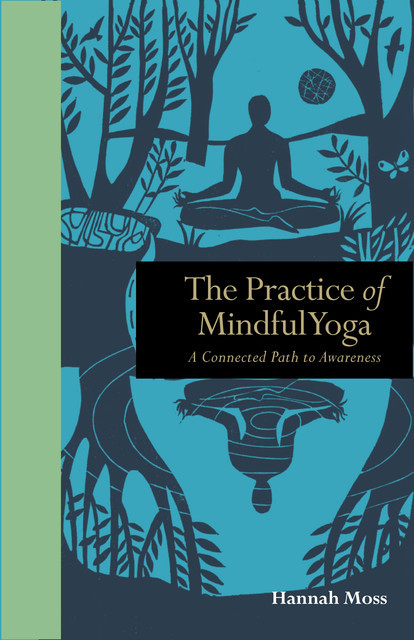 The Practice of Mindful Yoga, Hannah Moss