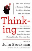 Thinking: The New Science of Decision-Making, Problem-Solving, and Prediction in Life and Markets, John Brockman