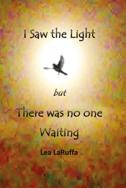 I Saw the light but There was no one Waiting, Lea LaRuffa
