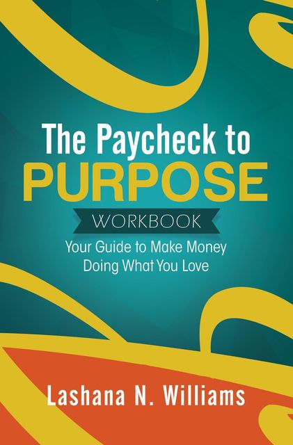 The Paycheck to Purpose Workbook, Lashana Williams