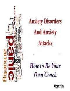 Anxiety Disorders and Anxiety Attacks, Albert Kim