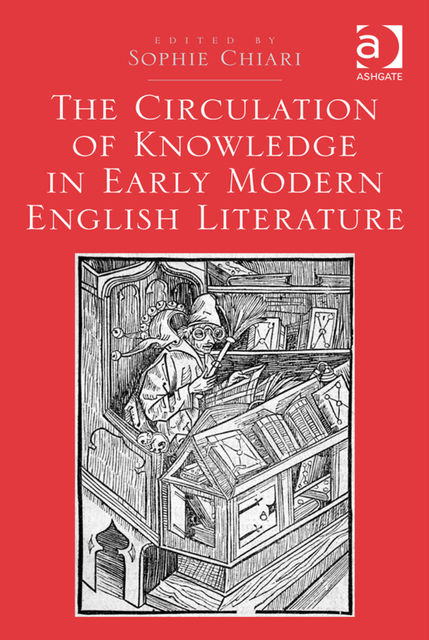 The Circulation of Knowledge in Early Modern English Literature, Sophie Chiari
