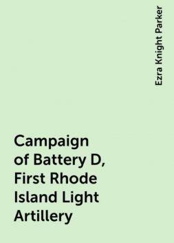 Campaign of Battery D, First Rhode Island Light Artillery, Ezra Knight Parker