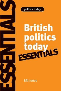 British politics today: Essentials, Bill Jones, Dennis Kavanagh