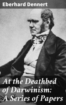 At the Deathbed of Darwinism: A Series of Papers, Eberhard Dennert
