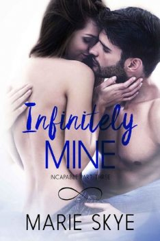 Infinitely Mine (Incapable Part Three), Marie Skye