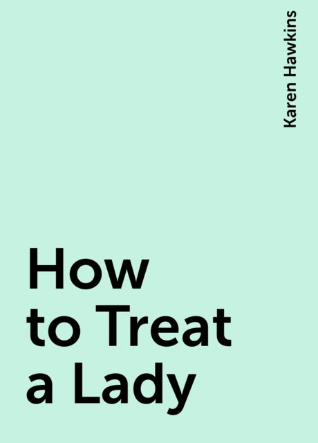 How to Treat a Lady, Karen Hawkins