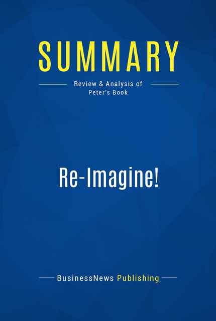 Summary : Re-Imagine! – Tom Peters, BusinessNews Publishing