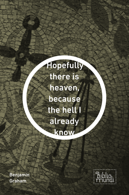 Hopefully there is heaven, because the hell I already know, Benjamin Graham
