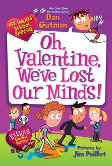 My Weird School Special: Oh, Valentine, We've Lost Our Minds, Dan Gutman
