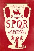 SPQR: A Roman Miscellany, Anthony Everitt