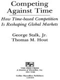 Competing Against Time: How Time-Based Competition is Reshaping Global Mar, George Stalk