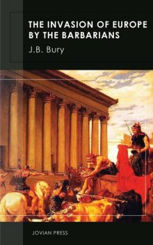 The Invasion of Europe by the Barbarians, J.B.Bury