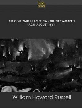 The Civil War in America Fuller's Modern Age, August 1861, William Russell