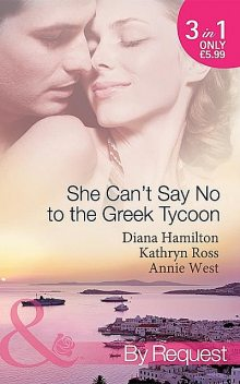 She Can't Say No to the Greek Tycoon, Annie West, Kathryn Ross, Diana Hamilton