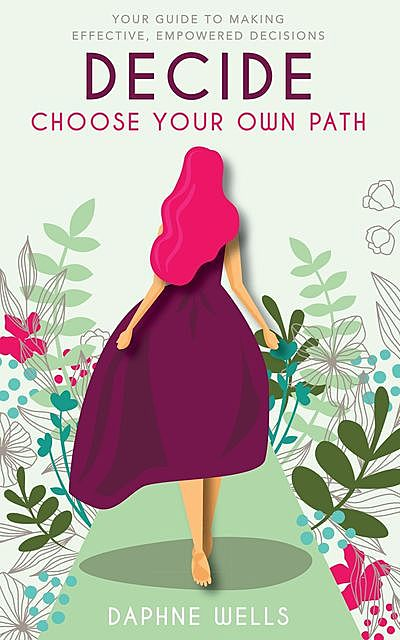 DECIDE – Choose Your Own Path, Daphne Wells