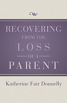 Recovering from the Loss of a Parent, Katherine Fair Donnelly