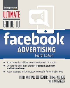 Ultimate Guide to Facebook Advertising, Perry Marshall, Thomas Meloche, Bob Regnerus