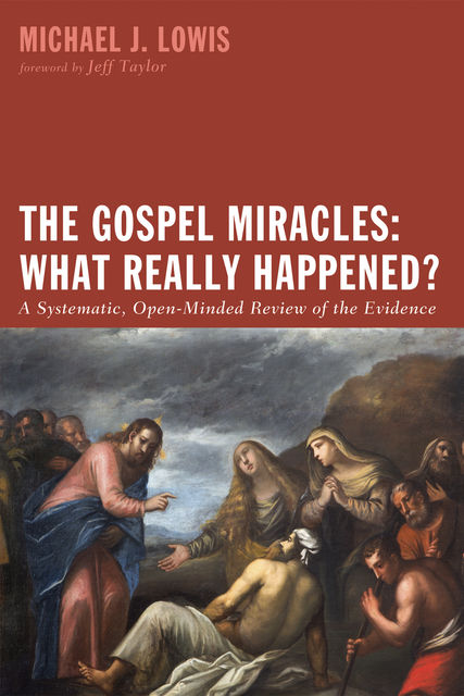 The Gospel Miracles: What Really Happened, Michael J. Lowis
