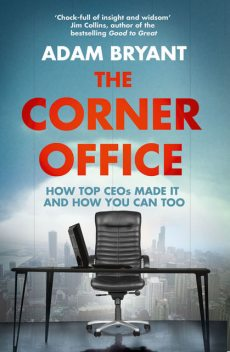 The Corner Office: How Top CEOs Made It and How You Can Too, Bryant Adam