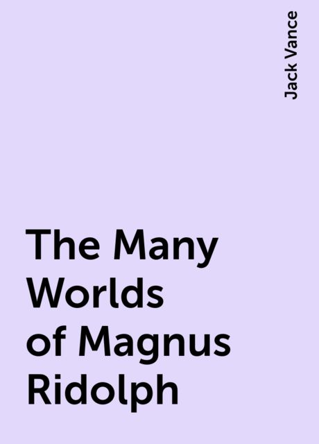 The Many Worlds of Magnus Ridolph, Jack Vance