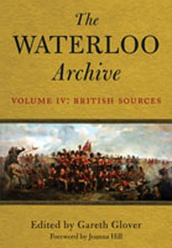 The Waterloo Archive: Volume IV: The British Sources, Gareth Glover