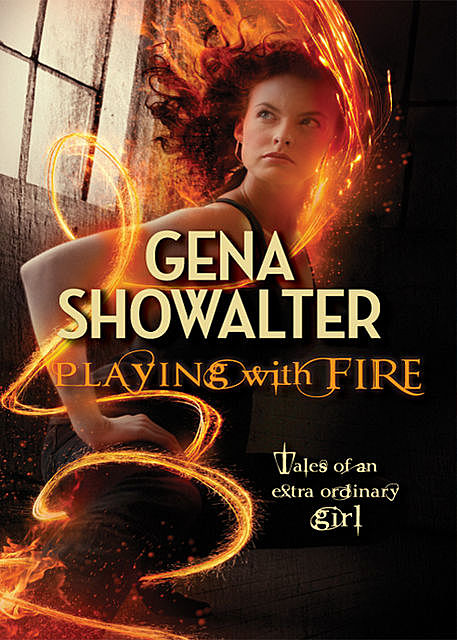 Playing With Fire (tales of an extra ordinary girl), Gena Showalter