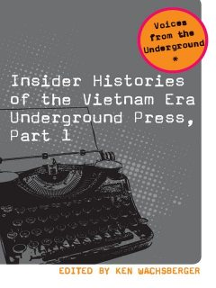Insider Histories of the Vietnam Era Underground Press, Part 1, Wachsberger Ken