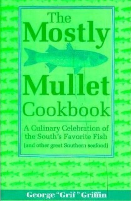 The Mostly Mullet Cookbook, George Griffin