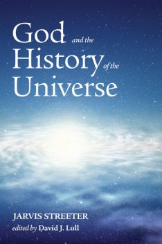God and the History of the Universe, Jarvis Streeter