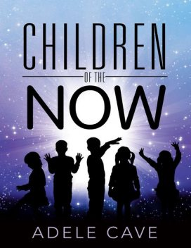Children of the Now, Adele Cave