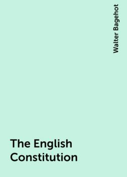 The English Constitution, Walter Bagehot