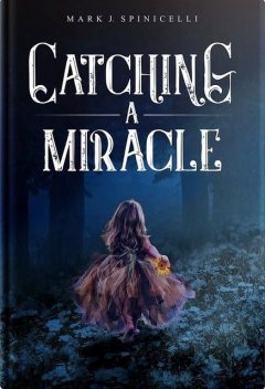 Catching A Miracle, Mark J. Spinicelli