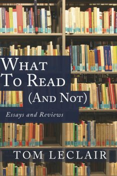 What to Read (and Not), Tom LeClair