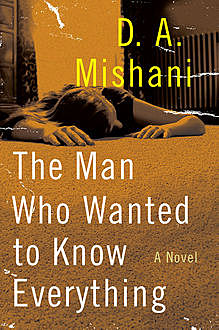 The Man Who Wanted to Know Everything, D.A. Mishani