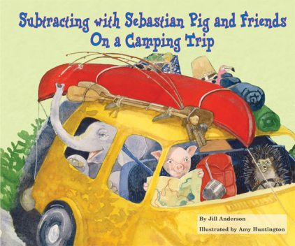 Subtracting with Sebastian Pig and Friends On a Camping Trip, Jill Anderson