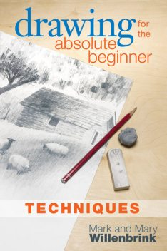 Drawing for the Absolute Beginner, Techniques, Mark Willenbrink