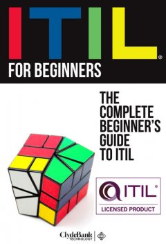 ITIL for Beginners: The Complete Beginner's Guide to ITIL, ClydeBank Technology