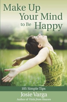 Make Up Your Mind to Be Happy, Josie Varga