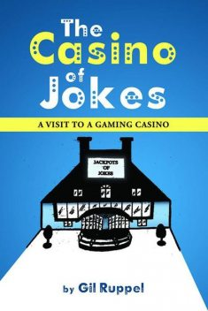 The Casino of Jokes: A Visit to a Gaming Casino, Gil Ruppel