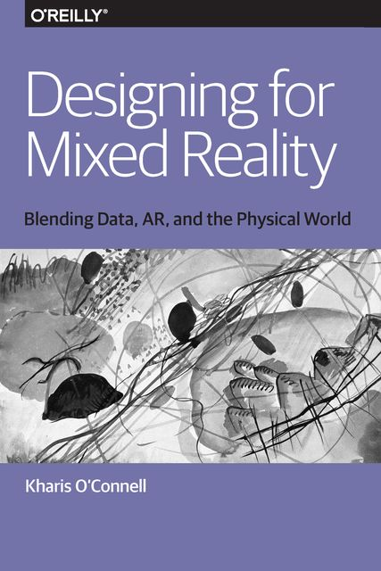 Designing for Mixed Reality, Kharis O'Connell