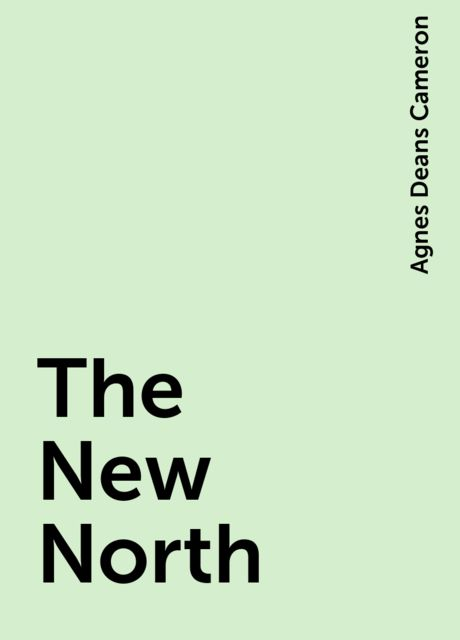 The New North, Agnes Deans Cameron